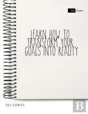 Learn How To Transform Your Goals Into Reality