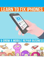Learn To Fix Iphones And Grow A Mobile Repair Business