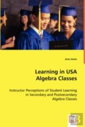 Learning In Usa Algebra Classes - Instructor Perceptions Of Student Learning In Secondary And Postsecondary Algebra Classes