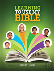 Learning To Use My Bible  - Student Guide