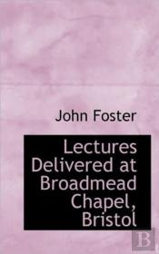 Lectures Delivered At Broadmead Chapel,