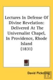 Lectures In Defense Of Divine Revelation