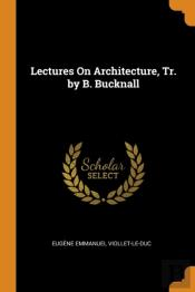Lectures On Architecture, Tr. By B. Bucknall