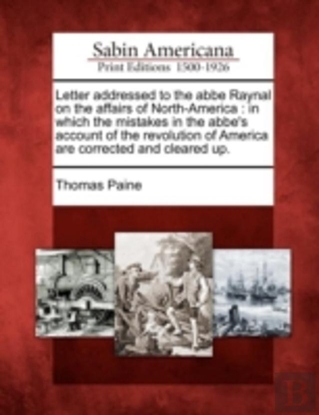 Letter Addressed To The Abbe Raynal On The Affairs Of North-America : In Which The Mistakes In The Abbe'S Account Of The Revolution Of America Are Cor