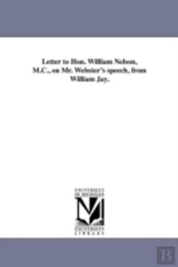 Bertrand.pt - Letter To Hon. William Nelson, M.C., On Mr. Webster'S Speech, From William Jay.