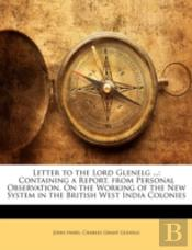 Letter To The Lord Glenelg ...: Containi