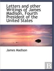 Letters And Other Writings Of James Madi