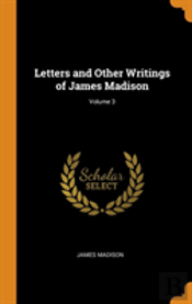 Letters And Other Writings Of James Madison; Volume 3