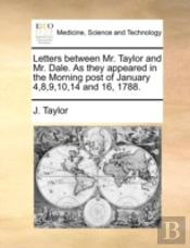 Letters Between Mr. Taylor And Mr. Dale.