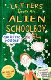 Letters From An Alien Schoolboy: Galactic Poodle