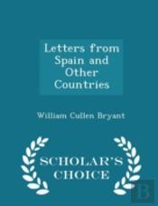 Letters From Spain And Other Countries - Scholar'S Choice Edition