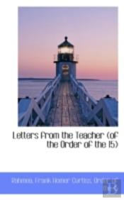 Letters From The Teacher (Of The Order Of The 15)