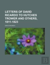 Letters Of David Ricardo To Hutches Trow