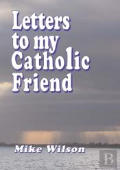 Letters To My Catholic Friend
