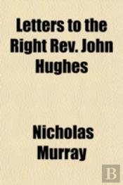 Letters To The Right Rev. John Hughes