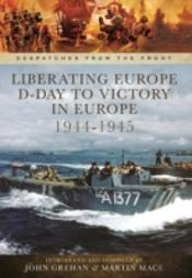 Liberating Europe D Day To Victory Europ