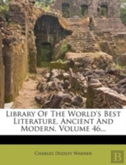 Bertrand.pt - Library Of The World'S Best Literature, Ancient And Modern, Volume 46...