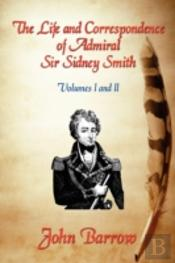 Life And Correspondence Of Admiral Sir William Sidney Smith