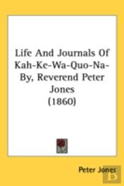 Life And Journals Of Kah-Ke-Wa-Quo-Na-By, Reverend Peter Jones (1860)