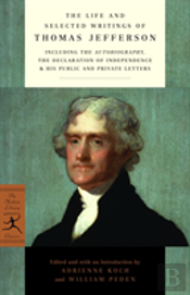 Life And Selected Writings Of Thomas Jefferson