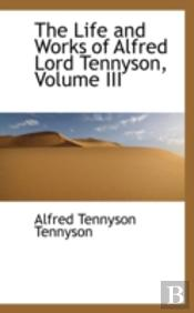 Life And Works Of Alfred Lord Tennyson, Volume Iii