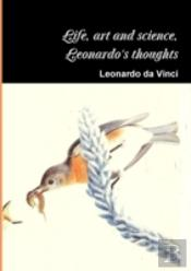 Life, Art And Science, The Thoughts Of Leonardo