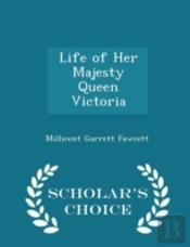 Life Of Her Majesty Queen Victoria - Scholar'S Choice Edition