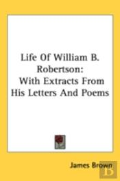 Life Of William B. Robertson: With Extra