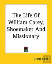 Life Of William Carey, Shoemaker And Missionary