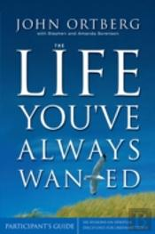 Life You'Ve Always Wantedparticipant'S Guide