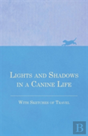 Lights And Shadows In A Canine Life - With Sketches Of Travel
