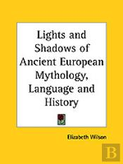 Lights And Shadows Of Ancient European Mythology, Language And History (1881)
