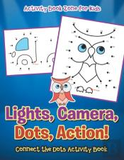 Lights, Camera, Dots, Action! Connect The Dots Activity Book