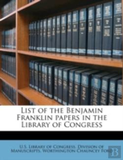 Bertrand.pt - List Of The Benjamin Franklin Papers In The Library Of Congress