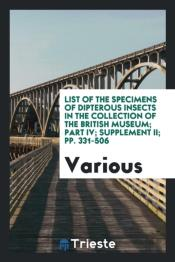 List Of The Specimens Of Dipterous Insects In The Collection Of The British Museum; Part Iv; Supplement Ii; Pp. 331-506