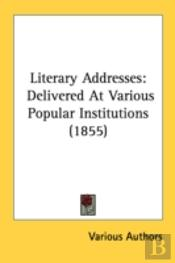 Literary Addresses: Delivered At Various