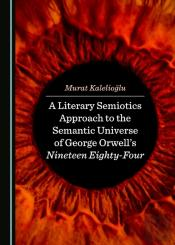 Literary Semiotics Approach To The Semantic Universe Of George Orwell'S Nineteen Eighty-Four