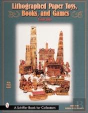 Lithographed Paper Toys, Books And Games, 1880-1915