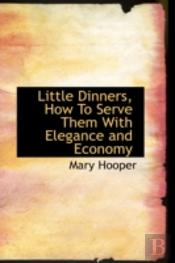 Little Dinners, How To Serve Them With Elegance And Economy