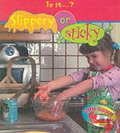 LITTLE NIPPERS: IS IT - SLIPPERY OR STICKY