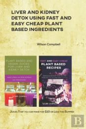 Liver And Kidney Detox Using Fast And Easy Cheap Plant Based Ingredients