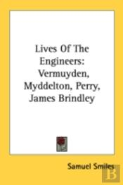 Lives Of The Engineers: Vermuyden, Myddelton, Perry, James Brindley