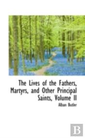 Lives Of The Fathers, Martyrs, And Other Principal Saints, Volume Ii