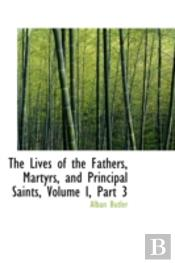 Lives Of The Fathers, Martyrs, And Principal Saints, Volume I, Part 3