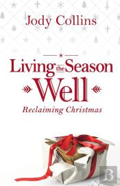 Living The Season Well-Reclaiming Christmas