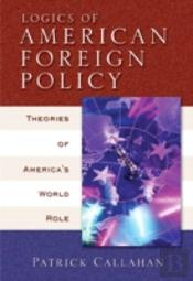 Logics Of American Foreign Policy