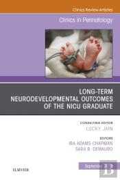 Long-Term Neurodevelopmental Outcomes Of The Nicu Graduate, An Issue Of Clinics In Perinatology E-Book