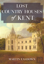 Lost Country Houses Of Kent