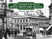 Lost Tramways Of Wales: South Wales Valleys