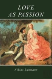 Love As Passion - The Codification Of Intimacy